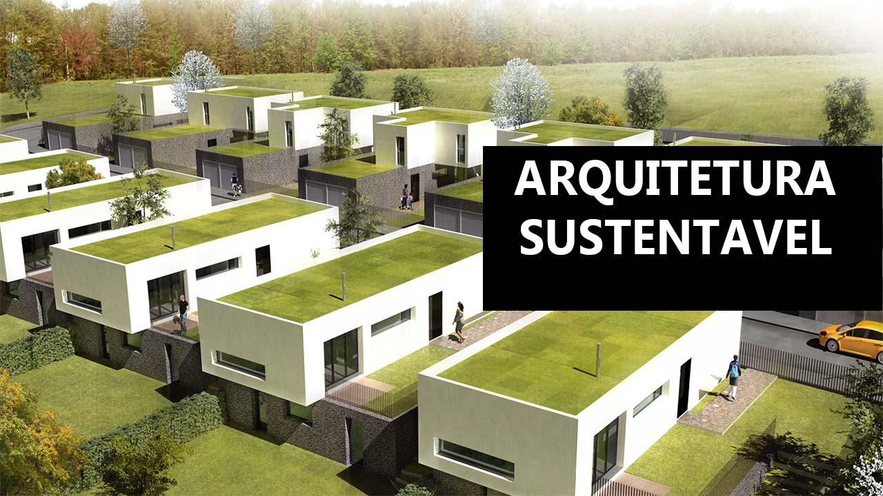 Arquitetura sustentável ou eco-arquitetura.