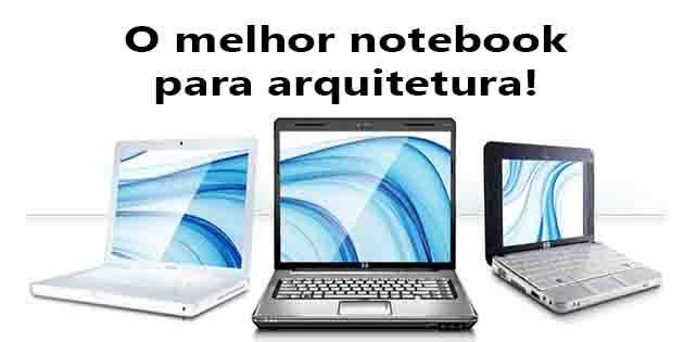 O melhor notebook para arquitetura