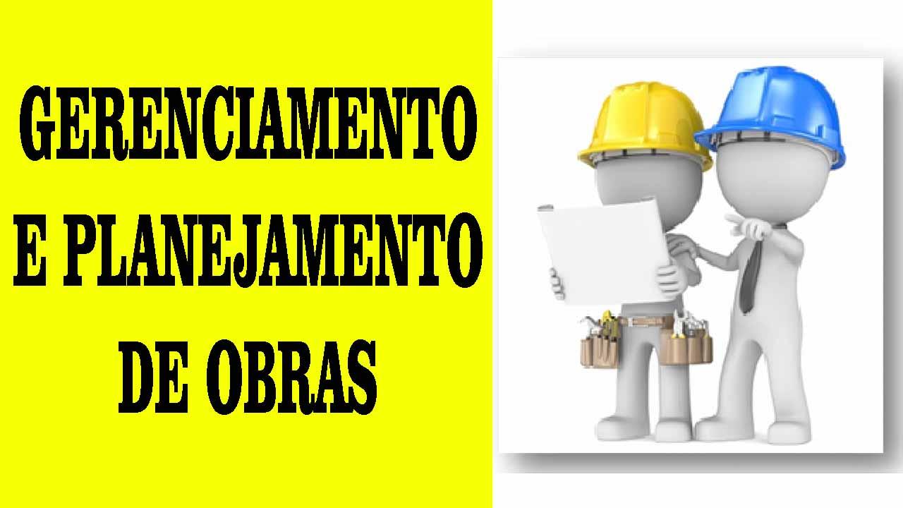 GERENCIAMENTO DE OBRAS E PLANEJAMENTO DE OBRAS
