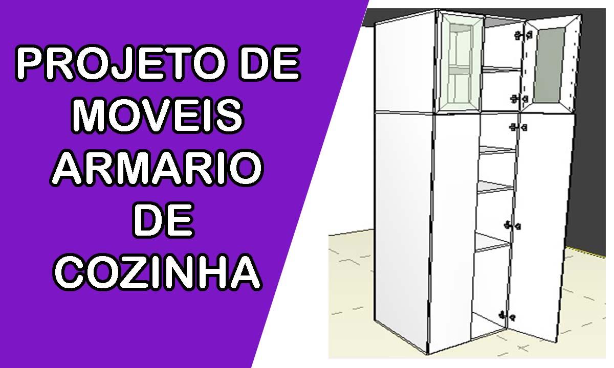PROJETO DE MOVEIS ARMARIO DE COZINHA