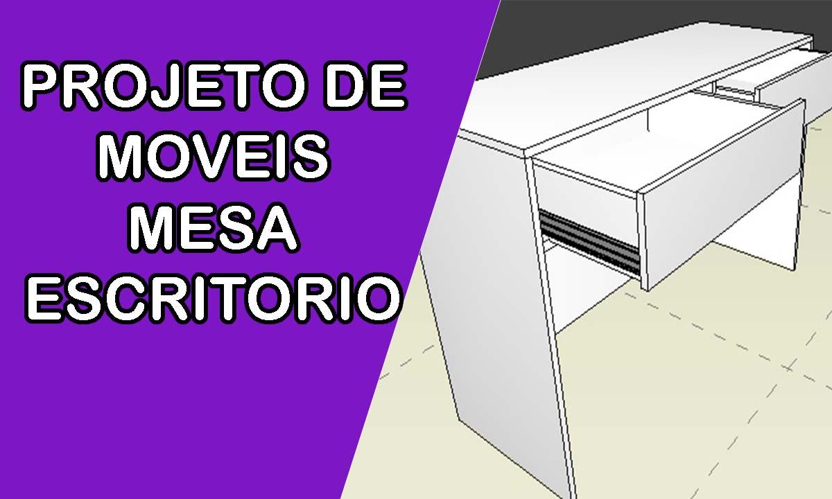 Projeto de moveis – mesa de escritório, escrivaninha