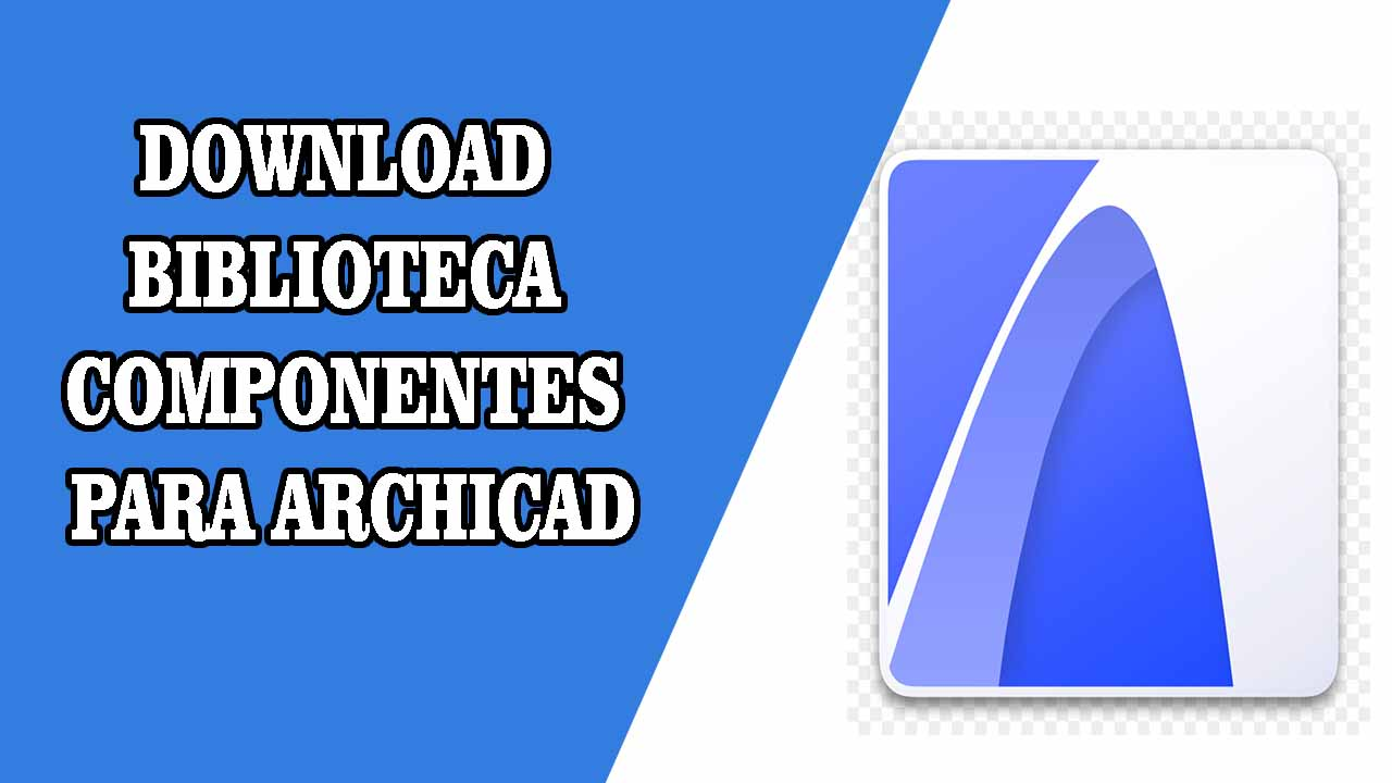 DOWNLOAD BIBLIOTECAD ARCHICAD COMPLETA