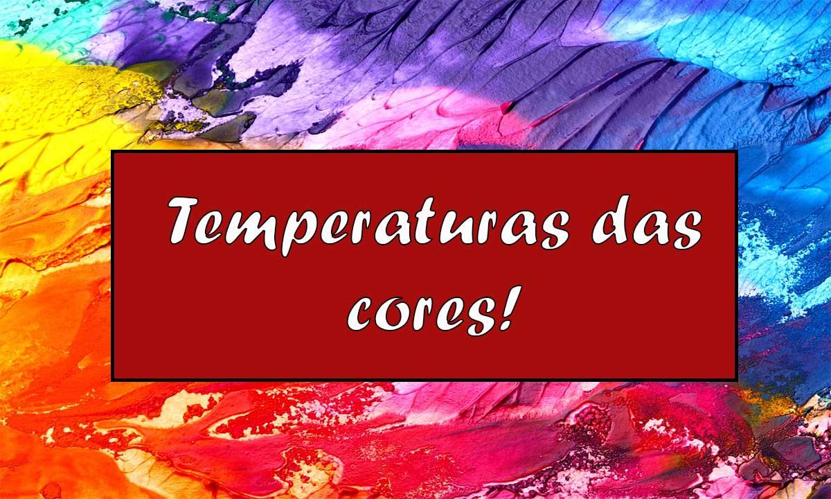 Cores quentes e cores frias, como combina-las