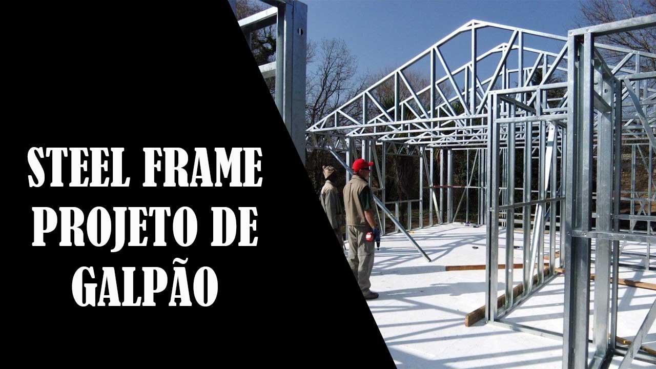 Steel frame como fazer um projeto de um galpão