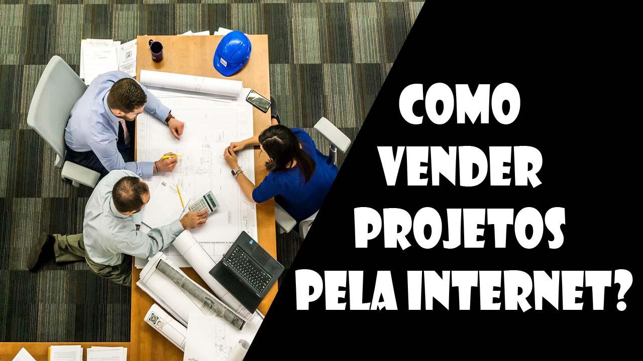 Como vender projetos pela internet