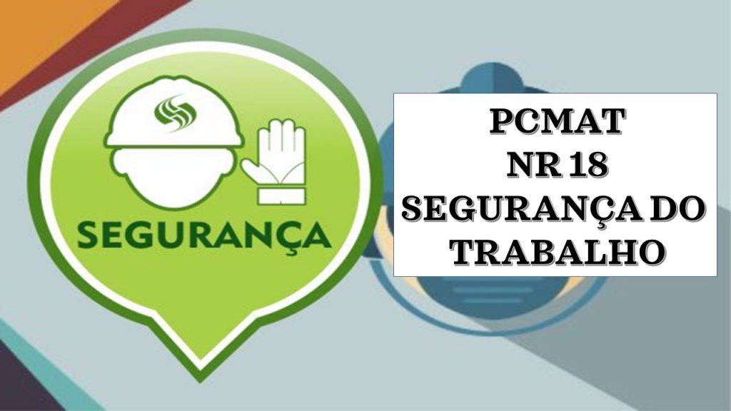PCMAT NR 18 (Programa de condições e meio ambiente de trabalho na indústria da construção)